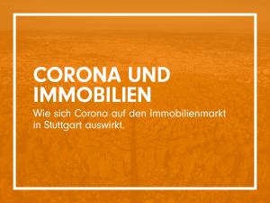 Corona Immobilien - Wie sich Corona auf den Immobilienmarkt in Stuttgart auswirkt.